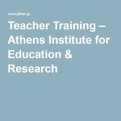Teacher Training – Athens Institute for Education & Research