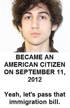 """Boston bomber became an American Citizen on Sept 11, 2012. Yeah, let's pass that immigration bill"""