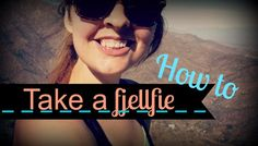 How to take a fjellfie | Life in Wanderland