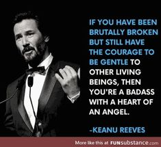 """""""Badass with a heart of an angel"""" Keanu Reeves via QuotesPorn on August 15 2019 at Wise Quotes, Words Quotes, Wise Words, Motivational Quotes, Inspirational Quotes, Sayings, Amazing Quotes, Great Quotes, Quotes To Live By"""