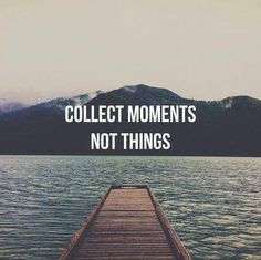 True happiness does not come from things, but from moments!