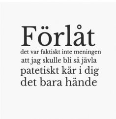 """Bildresultat för svenska citat """"SORRY, it wasn't the plan that I would fall so freaking, pathetically in love with you it just happened""""🇬🇧 Smile Quotes, Sad Quotes, Best Quotes, Love Quotes, Qoutes About Love, Quotes About Moving On, Swedish Quotes, Sad Texts, Deeper Life"""