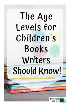 The Age Levels for Children's Books You Should Know - Journey to KidLit. Understand the age levels breakdown for children's books! How to know what age you're writing to. Writing tips for children's authors.