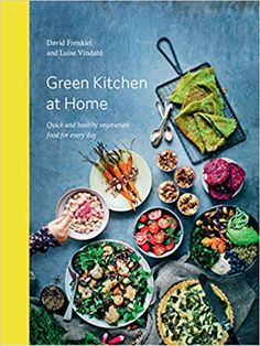 Green Kitchen at Home: Quick and Healthy Vegetarian Food for Every Day: David Frenkiel, Luise Vindahl: 9781784880842: Amazon.com: Books