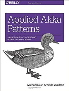 Applied Akka Patterns: A Hands-On Guide to Designing Distributed Applications: Amazon.co.uk: Michael Nash, Wade Waldron: 9781491934883: Books