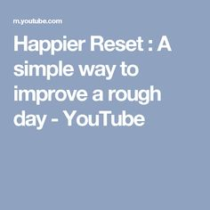 Happier Reset : A simple way to improve a rough day - YouTube