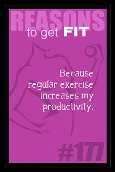 365 Reasons to Get Fit - #177 - #fitness #motivation #inspiration    Because regular exercise increases my productivity.