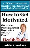 Free Kindle Book -  [Nonfiction][Free] How to Get Motivated and Stop Procrastinating: 51 Ways to Overcome Anxiety, Depression, Fear, and Lack of Motivation (Self-help for Overcoming Procrastination And Being More Motivated) Check more at http://www.free-kindle-books-4u.com/nonfictionfree-how-to-get-motivated-and-stop-procrastinating-51-ways-to-overcome-anxiety-depression-fear-and-lack-of-motivation-self-help-for-overcoming-procrastination-and-being-more-motivat/