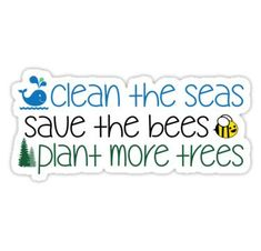 Clean The Seas Save The Bees Plant More Trees Sticker - 15 save plants Quotes ideas Save Planet Earth, Save Our Earth, Save The Planet, Save Environment, World Environment Day, Earth Quotes, Save Our Oceans, Save The Bees, Global Warming