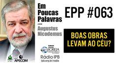 EPP #063 - BOAS OBRAS LEVAM AO CÉU? - AUGUSTUS NICODEMUS