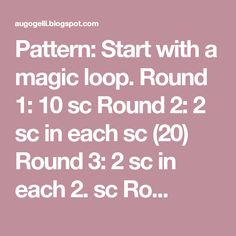 Pattern: Start with a magic loop. Round 10 sc Round 2 sc in each sc Round 2 sc in each sc Ro. Magic Loop, Pattern, Patterns, Model