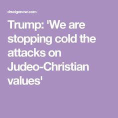 Trump: 'We are stopping cold the attacks on Judeo-Christian values'