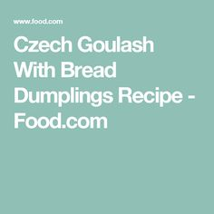 Czech Goulash With Bread Dumplings Recipe - Food.com