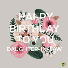 Happy Mother's Day Wishes and Messages : Happy Birthday, Daughter-in-law! Best Birthday Wishes, Happy Birthday Quotes, Birthday Messages, Birthday Images, Happy Birthday Me, Inspirational Birthday Wishes, Inspirational Quotes, Birthday Daughter In Law, Facebook Birthday