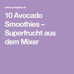 10 Avocado Smoothies – Superfrucht aus dem Mixer