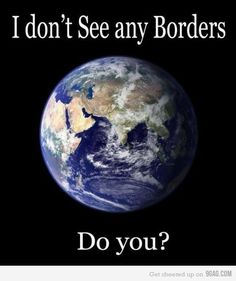 "I wish our world was borderless... We are ALL PEOPLE... no matter where we come from. Stop discriminating against other ""countries"" and immigration, and realize that we all just want the same quality of life... No matter where we come from."