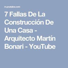 7 Fallas De La Construcción De Una Casa - Arquitecto Martín Bonari - YouTube