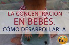 La concentración en bebés. Cómo desarrollarla de manera natural y respetuosa.