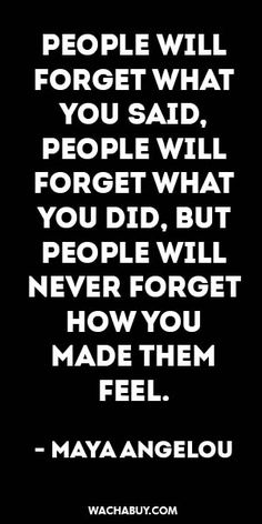 #inspiration #quote / PEOPLE WILL FORGET WHAT YOU SAID, PEOPLE WILL FORGET WHAT…