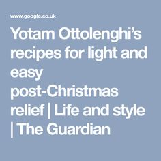 Yotam Ottolenghi's recipes for light and easy post-Christmas relief | Life and style | The Guardian