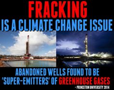 FRACKING is a climate change issue. Abandoned wells found to be 'super-emitters' of greenhouse gases. --Princeton University 2014