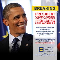 President Obama is taking this bold step thanks to people like you pushing for what's right. The news is the culmination of six years of advocacy by the members and supporters of the Human Rights Campaign. After five million emails, principled advocacy by our allies in the civil rights community and on Capitol Hill and a mountain of compelling evidence, our efforts paid off. We won!  Say thanks! http://www.hrc.org/thankobama
