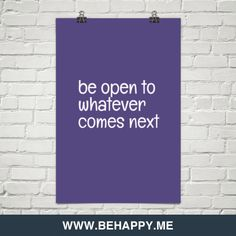 Be open to whatever  comes next #23774