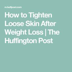 How to Tighten Loose Skin After Weight Loss | The Huffington Post