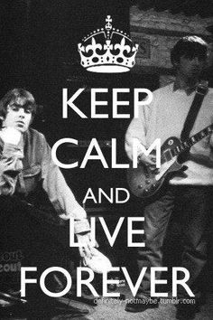 Oasis Keep Calm and Live Forever and ever...