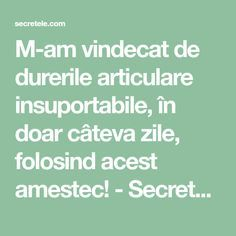 M-am vindecat de durerile articulare insuportabile, în doar câteva zile, folosind acest amestec! - Secretele.com Arthritis Remedies, Herbal Remedies, Home Remedies, 9 Month Olds, Oral Health, Natural Cures, How To Get Rid, Good To Know, Herbalism