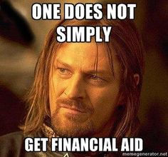one does not simply get financial aid