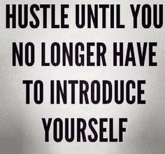 Hustle Until You No Longer Have to Introduce Yourself. Working hard makes people know you from distance cause of the change you brought in this world. Sassy Quotes, Great Quotes, Quotes To Live By, Me Quotes, Motivational Quotes, Inspirational Quotes, Girly Quotes, Work Quotes, Oprah