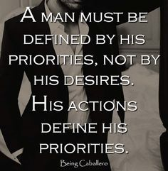 A man must be defined by his priorities, not by his desires. His actions define his priorities. #BeingCaballero
