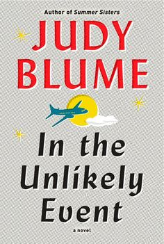 In the Unlikely Event by Judy Blume   PenguinRandomHouse.com  Amazing book I had to share from Penguin Random House