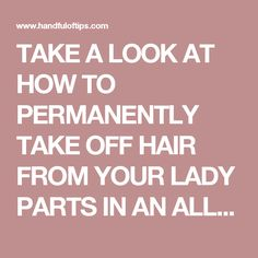 TAKE A LOOK AT HOW TO PERMANENTLY TAKE OFF HAIR FROM YOUR LADY PARTS IN AN ALL-NATURAL WAY JUST BY APPLYING THIS HOMEMADE MIXTURE - Hand Full of Tips