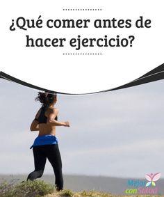 ¿Qué comer antes de hacer ejercicio?  Dos elementos fundamentales para un cuerpo saludable y en forma son, definitivamente, el ejercicio y la alimentación.