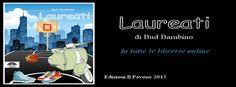 E' uscito il primo ebook di Bud Bambino puoi acquistarlo qui http://www.amazon.it/Laureati-ebook/dp/B00DYY5GEO/ref=sr_1_1?s=digital-text=UTF8=1374069055=1-1 oppure leggere l'estratto su scribd: http://www.scribd.com/doc/154137794/Laureati-Bud-Bambino-Estratto