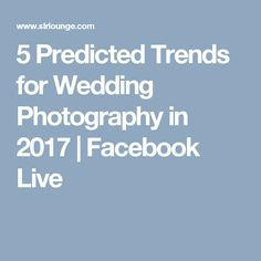 5 Predicted Trends for Wedding Photography in 2017 | Facebook Live