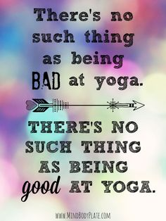 Which is harder for you to believe? There's no such thing as being bad at yoga; there's no such thing as being good at yoga. | Yoga | Satya | Aparigraha | www.MindBodyPlate.com