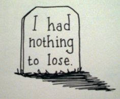 I had nothing to lose. by schmalison.deviantart.com on @deviantART