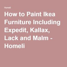 How to Paint Ikea Furniture Including Expedit, Kallax, Lack and Malm - Homeli