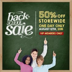 VIPs SAVE 50% off storewide at our Back to School sale on August 12th ! VIP App Members shop 1 hour earlier and skip the lines!
