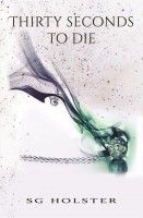 Thirty Seconds To Die, an ebook by S.G. Holster at Smashwords