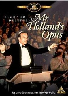Mr. Holland's Opus, if you haven't seen it put it at the top of the list such a great movie