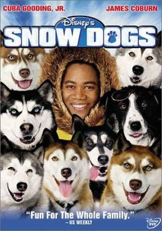 Snow Dogs omg love this movie it's so cute and funny!
