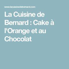 La Cuisine de Bernard : Cake à l'Orange et au Chocolat