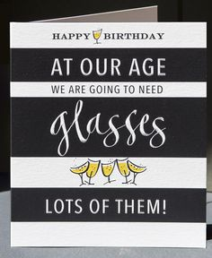 At our age we are going to need glasses! Funny birthday card that's also stylish. Kirsten Burke design