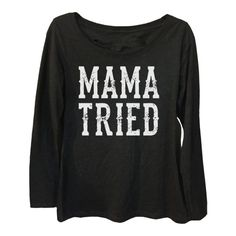 MAMA TRIED, Tri Blend Long Sleeve Scoop Neck from Tailgate N' Tees  #tailgatentees #countrymusic