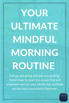 Get up, get going, and be successful! Here's how to start it in a way that will empower you for your whole day and help you be more successful than ever. Here's the ultimate mindful morning routine.