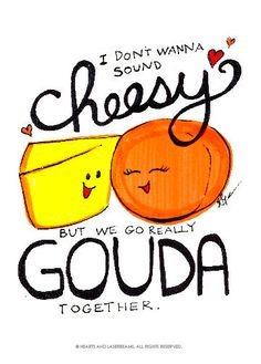 """Also, """"Brie mine"""" and """"I find you a-peel-ing"""", I'm so crazy for you it kales me,"""" and """"olive you"""". Free Printables - Funny Valentines with Food Puns """"We Go Gouda Together"""" cheese illustration by Hearts and Laserbeams Funny Food Puns, Food Jokes, Punny Puns, Corny Jokes, Food Humor, Jokes Kids, Funny Humor, My Funny Valentine, Valentines"""